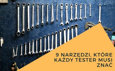 9 narzędzi, które każdy tester musi znać
